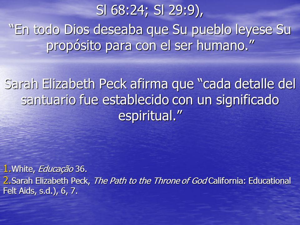 Sl 68:24; Sl 29:9), En todo Dios deseaba que Su pueblo leyese Su propósito para con el ser humano.
