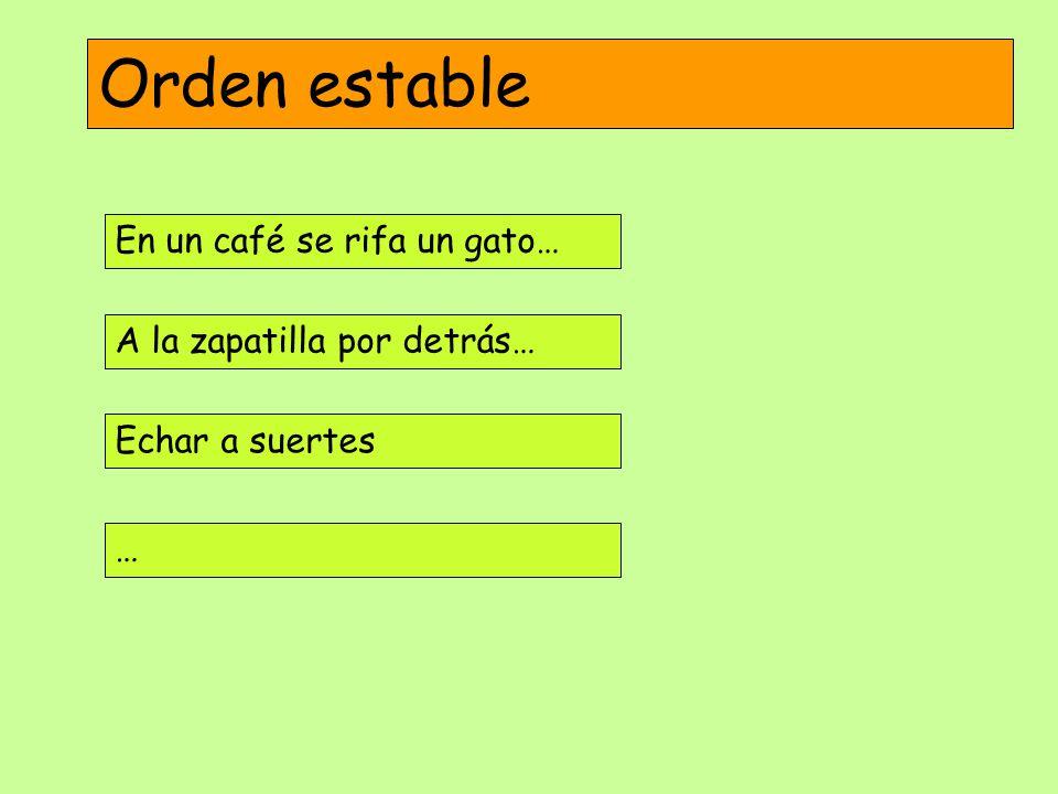 Orden estable En un café se rifa un gato… A la zapatilla por detrás…