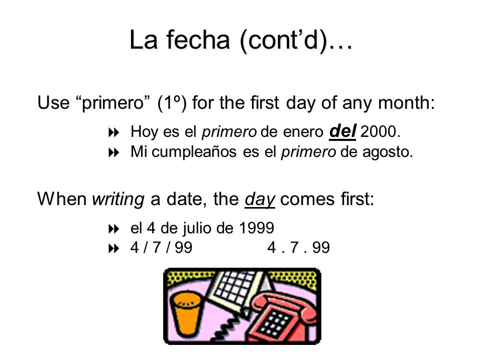 La fecha (cont'd)… Use primero (1º) for the first day of any month: