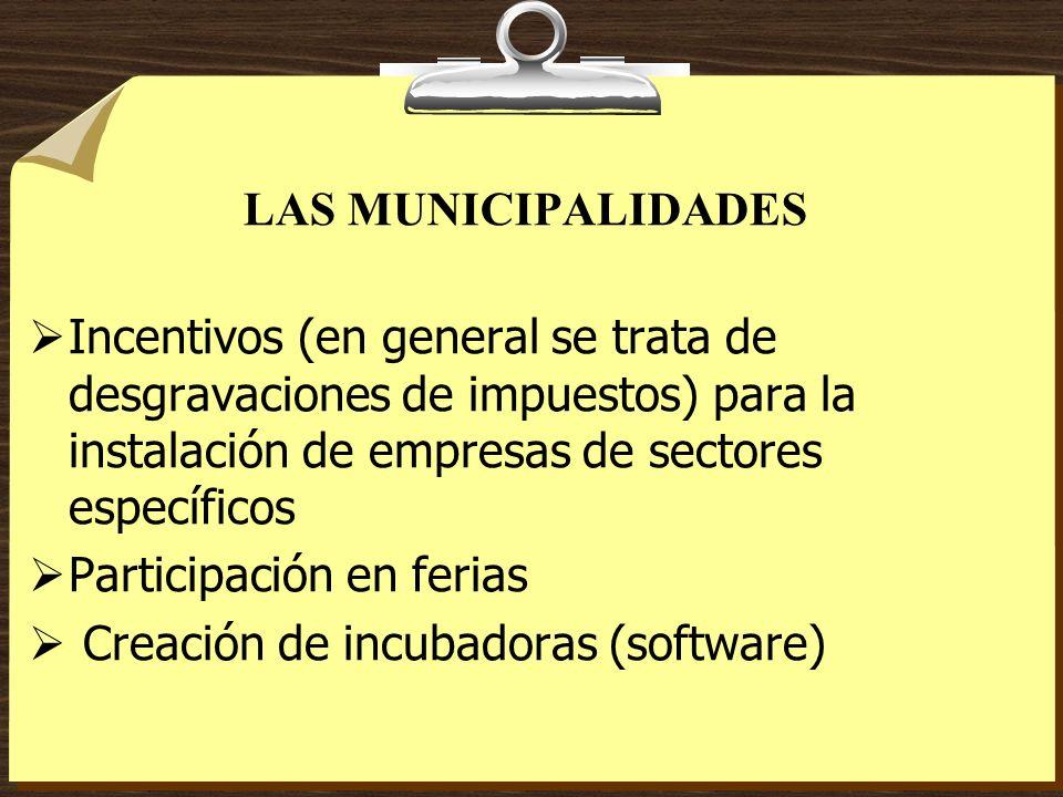 LAS MUNICIPALIDADES Incentivos (en general se trata de desgravaciones de impuestos) para la instalación de empresas de sectores específicos.