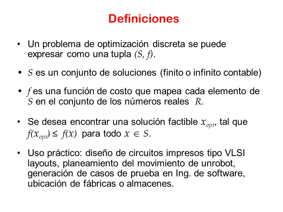 Definiciones Un problema de optimización discreta se puede expresar como una tupla (S, f).