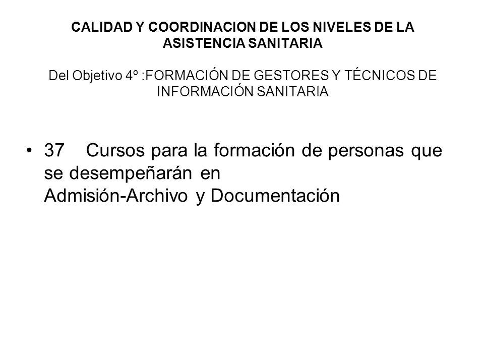 CALIDAD Y COORDINACION DE LOS NIVELES DE LA ASISTENCIA SANITARIA Del Objetivo 4º :FORMACIÓN DE GESTORES Y TÉCNICOS DE INFORMACIÓN SANITARIA