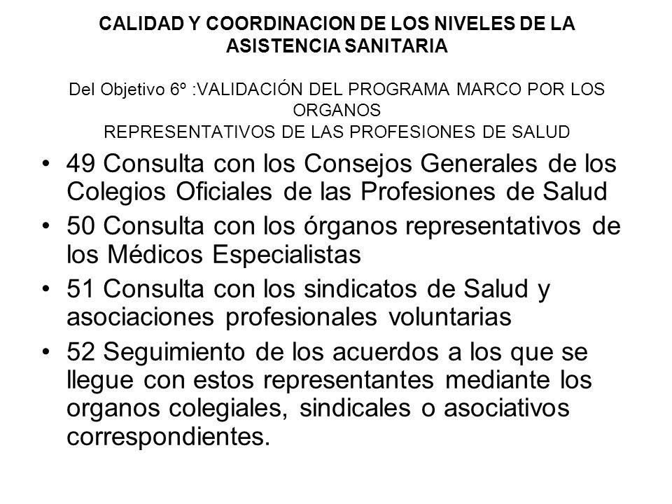 CALIDAD Y COORDINACION DE LOS NIVELES DE LA ASISTENCIA SANITARIA Del Objetivo 6º :VALIDACIÓN DEL PROGRAMA MARCO POR LOS ORGANOS REPRESENTATIVOS DE LAS PROFESIONES DE SALUD
