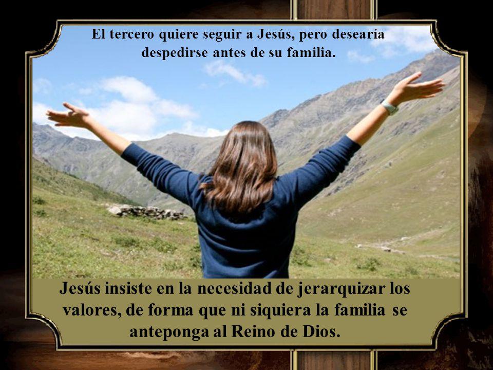El tercero quiere seguir a Jesús, pero desearía despedirse antes de su familia.