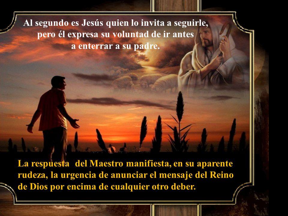 Al segundo es Jesús quien lo invita a seguirle, pero él expresa su voluntad de ir antes