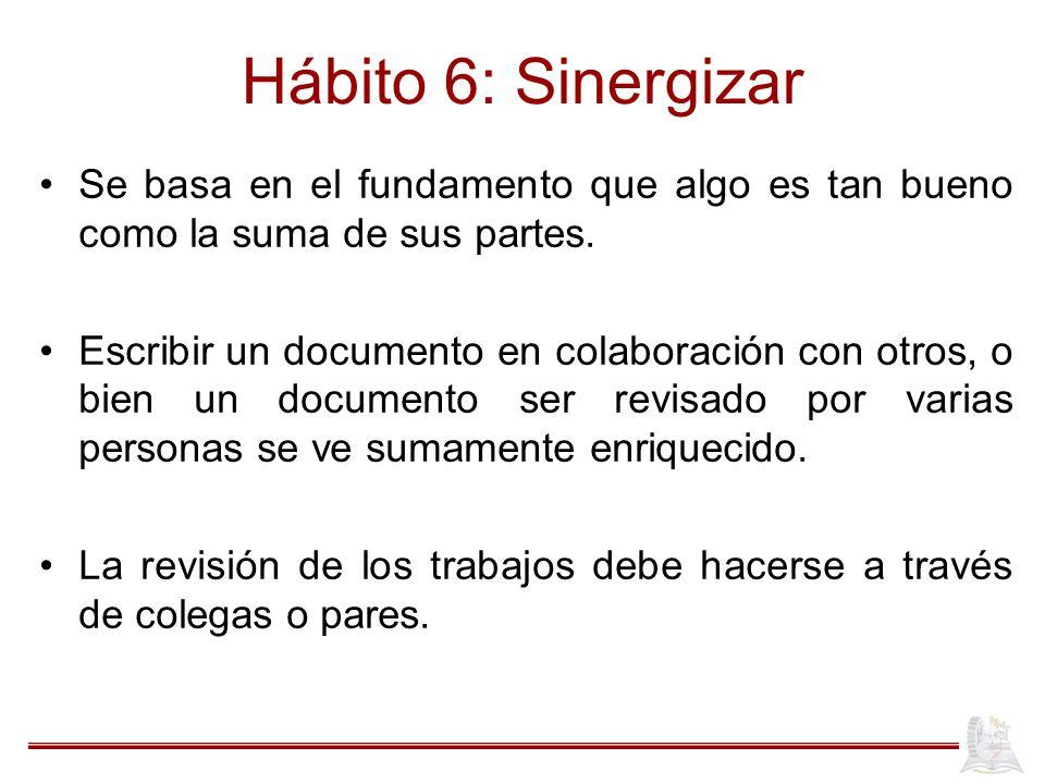 Hábito 6: Sinergizar Se basa en el fundamento que algo es tan bueno como la suma de sus partes.
