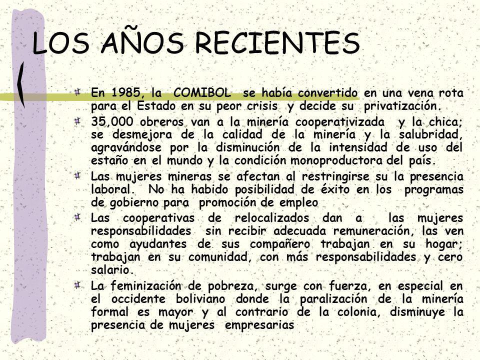 LOS AÑOS RECIENTES En 1985, la COMIBOL se había convertido en una vena rota para el Estado en su peor crisis y decide su privatización.