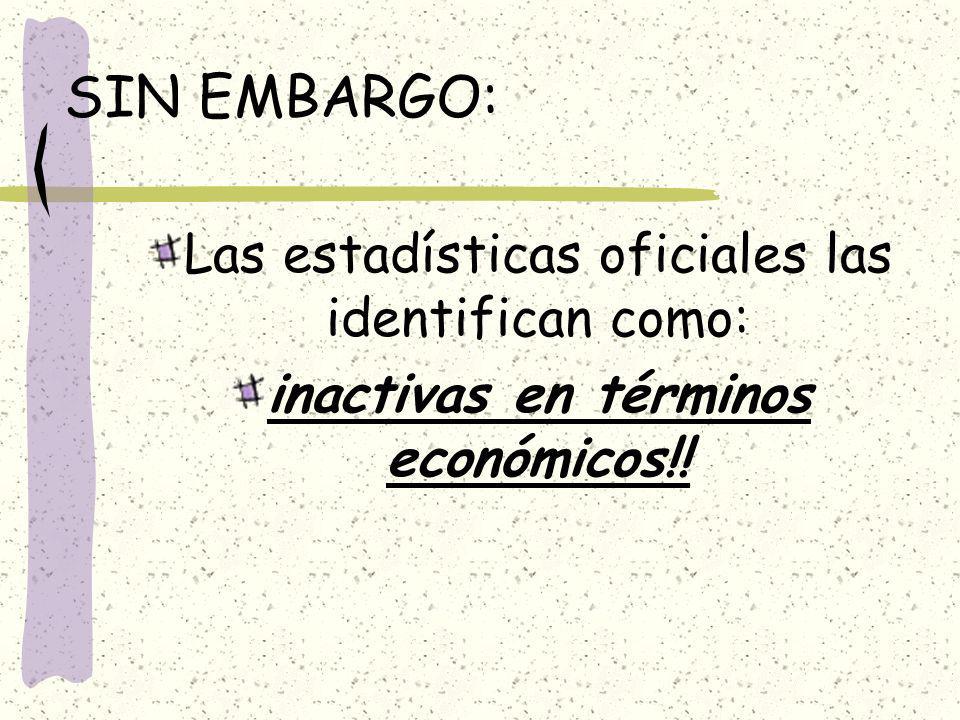 inactivas en términos económicos!!