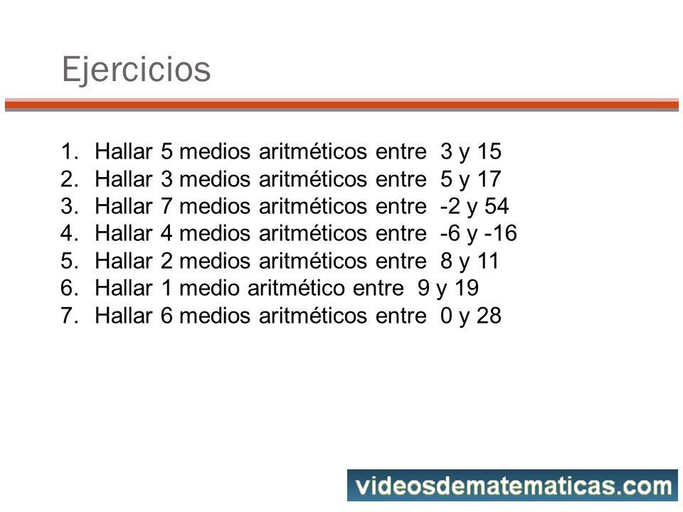 Ejercicios Hallar 5 medios aritméticos entre 3 y 15