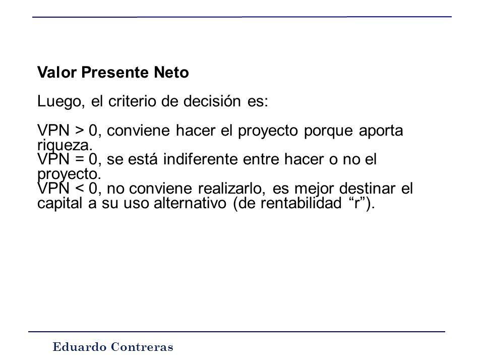 Valor Presente Neto Luego, el criterio de decisión es: VPN > 0, conviene hacer el proyecto porque aporta riqueza.
