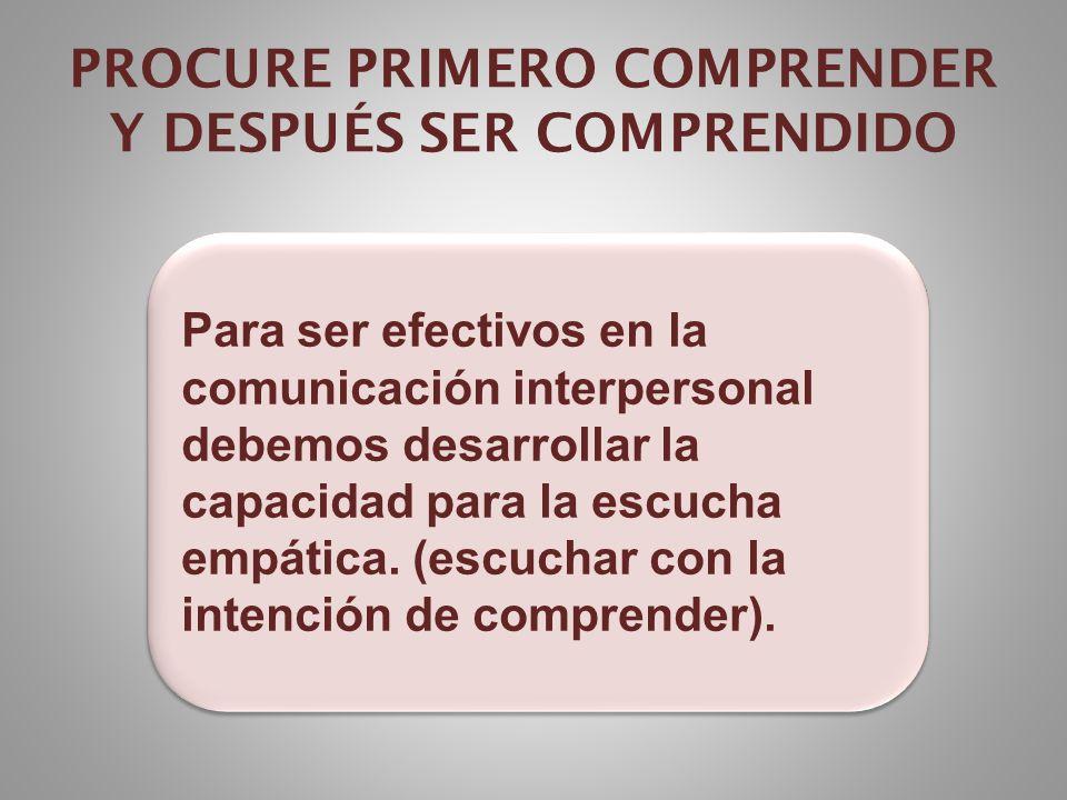 PROCURE PRIMERO COMPRENDER Y DESPUÉS SER COMPRENDIDO