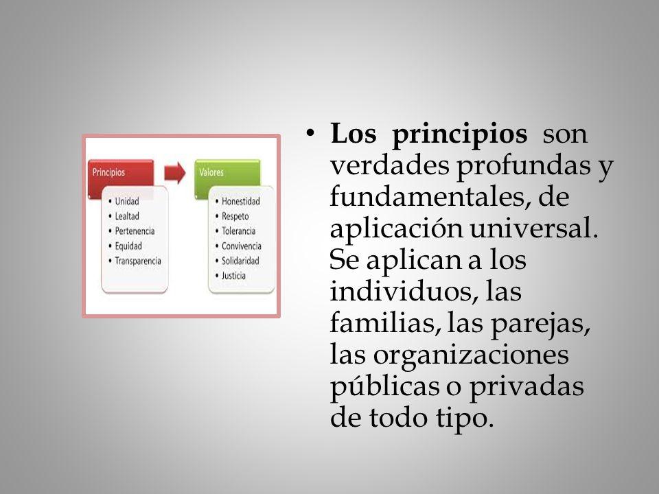 Los principios son verdades profundas y fundamentales, de aplicación universal.