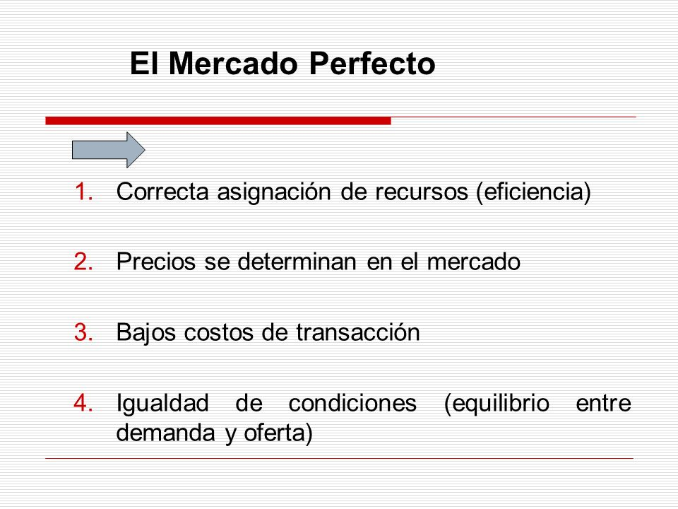 El Mercado Perfecto Correcta asignación de recursos (eficiencia)
