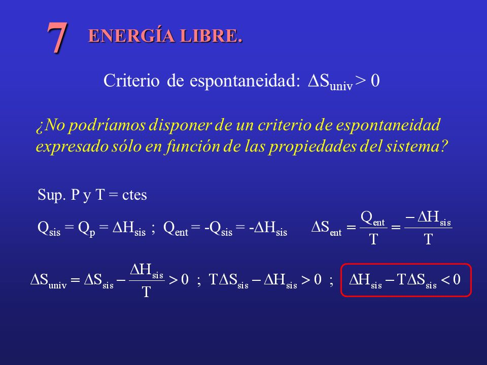 7 ENERGÍA LIBRE. Criterio de espontaneidad: DSuniv > 0