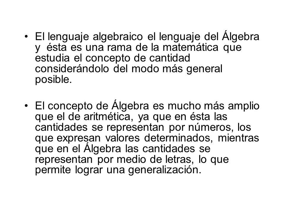 El lenguaje algebraico el lenguaje del Álgebra y ésta es una rama de la matemática que estudia el concepto de cantidad considerándolo del modo más general posible.