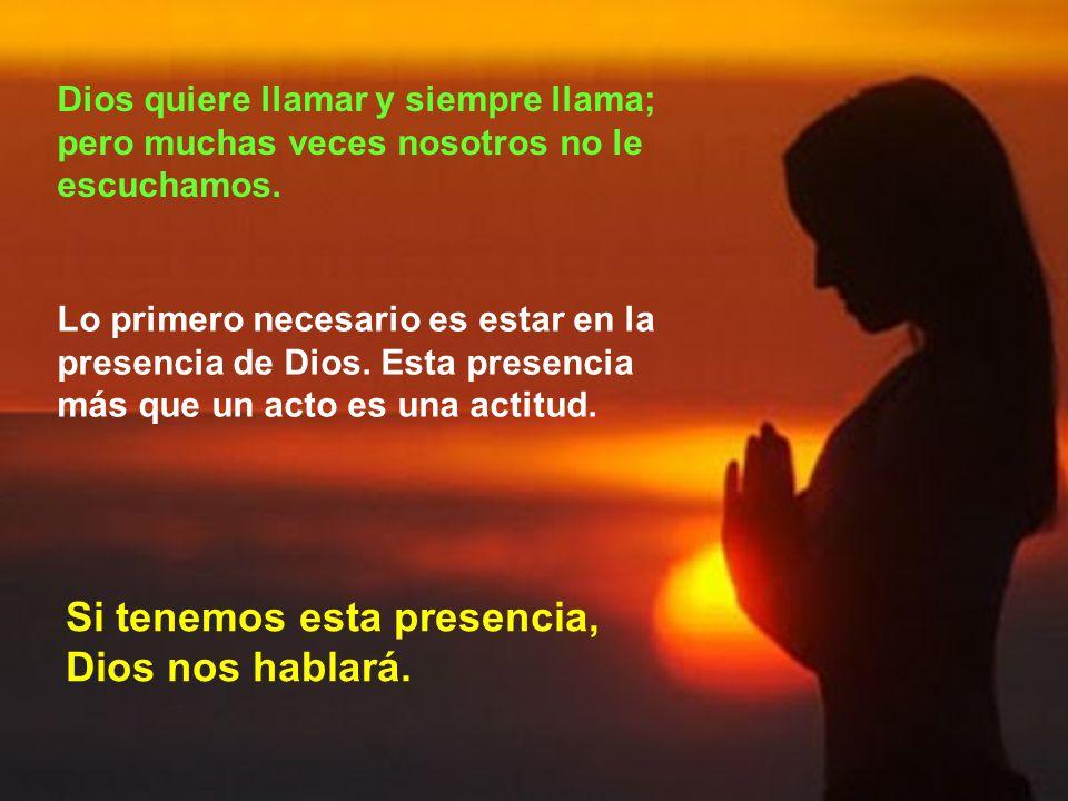 Si tenemos esta presencia, Dios nos hablará.