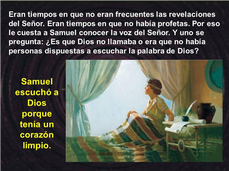 Samuel escuchó a Dios porque tenía un corazón limpio.
