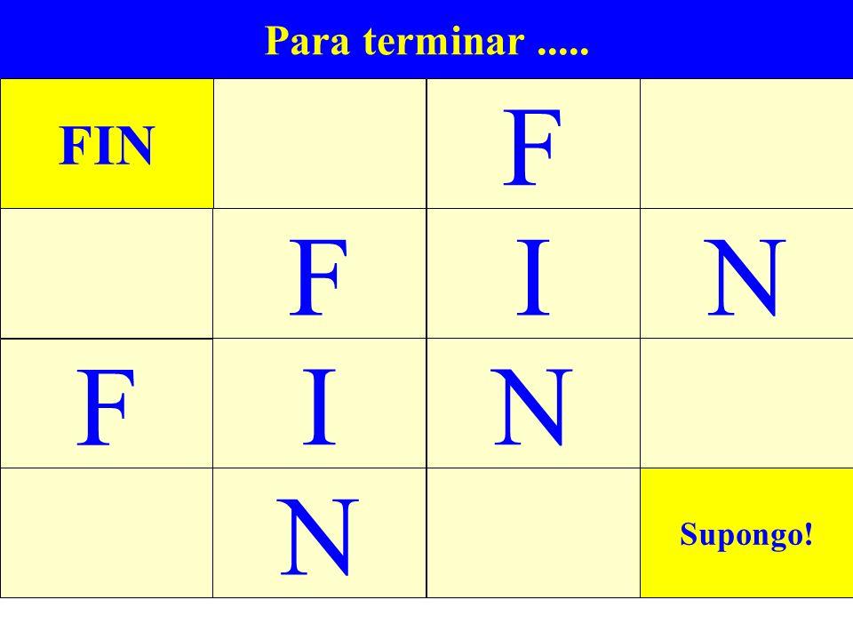 F F I N F I N N FIN Para terminar ..... Supongo!