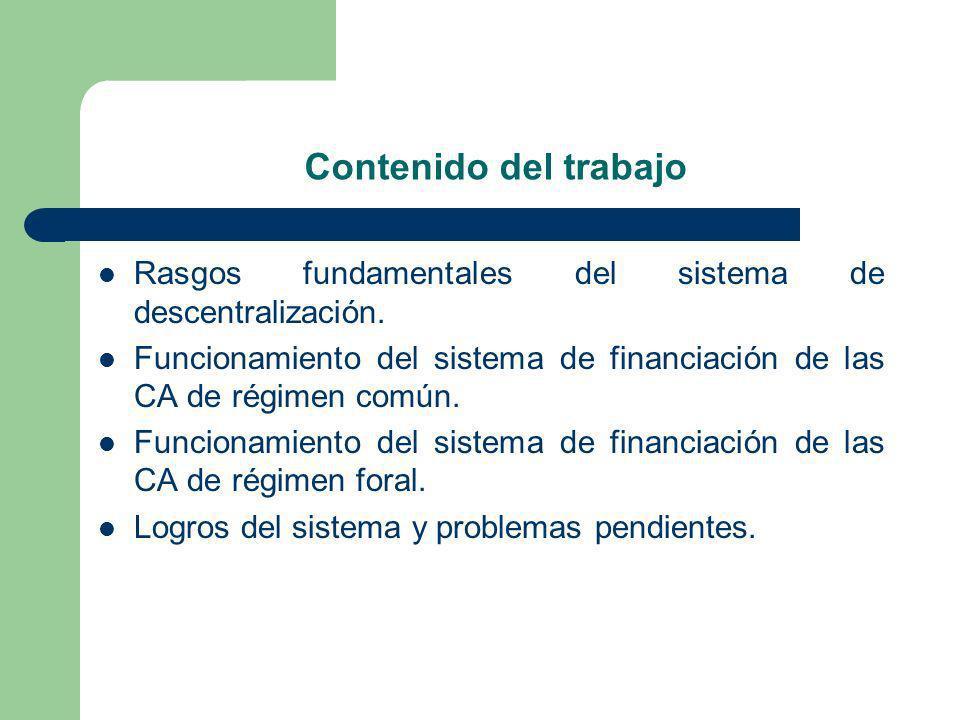 Contenido del trabajo Rasgos fundamentales del sistema de descentralización. Funcionamiento del sistema de financiación de las CA de régimen común.
