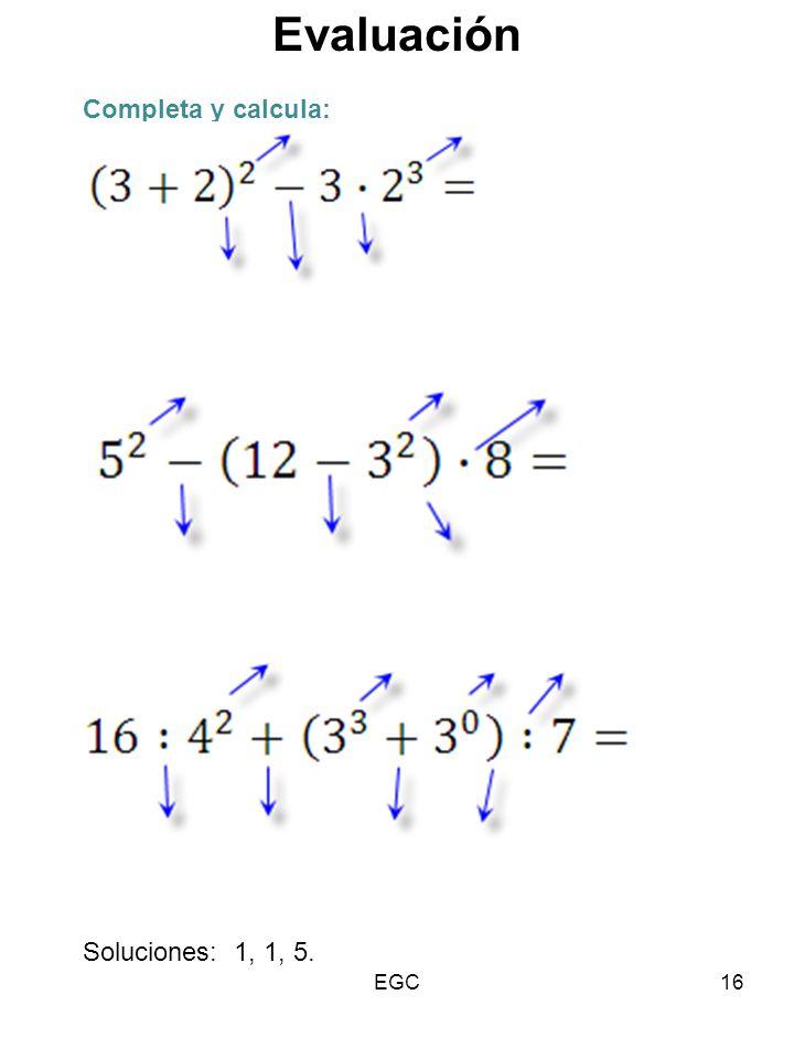 Evaluación Completa y calcula: Soluciones: 1, 1, 5. EGC