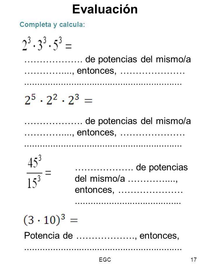 Evaluación Completa y calcula: ………………. de potencias del mismo/a …………...., entonces, …………………