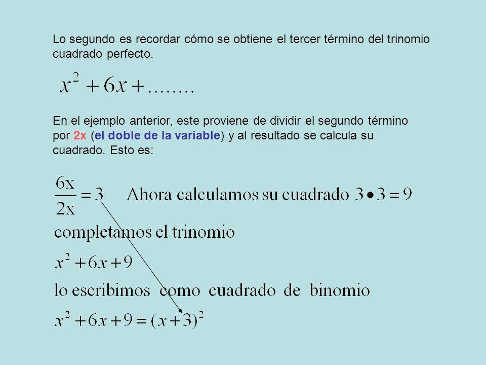 Lo segundo es recordar cómo se obtiene el tercer término del trinomio cuadrado perfecto.