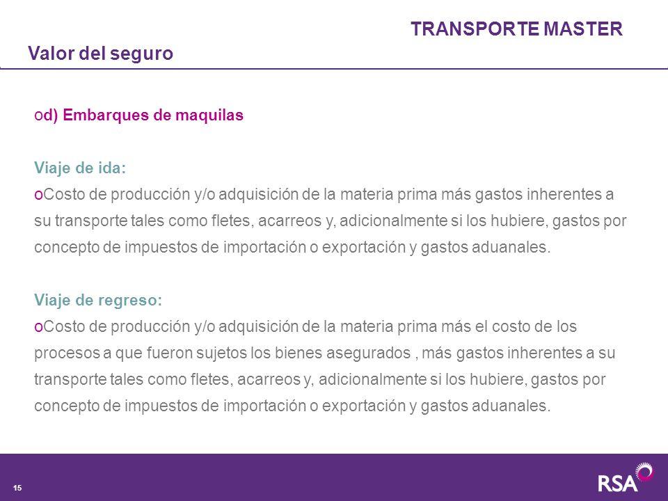 TRANSPORTE MASTER Valor del seguro d) Embarques de maquilas