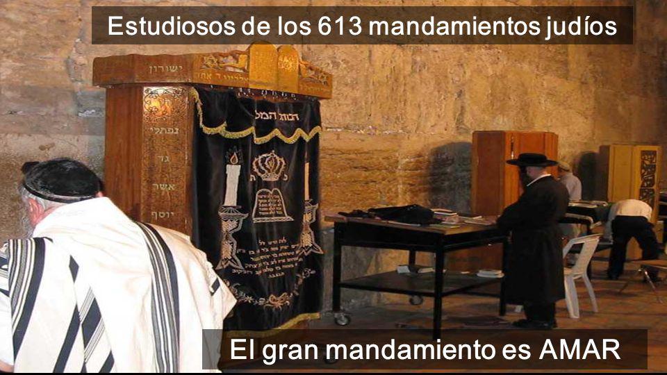 Estudiosos de los 613 mandamientos judíos El gran mandamiento es AMAR