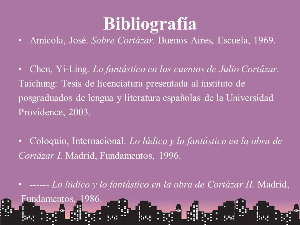 Bibliografía Amícola, José. Sobre Cortázar. Buenos Aires, Escuela, 1969. Chen, Yi-Ling. Lo fantástico en los cuentos de Julio Cortázar.
