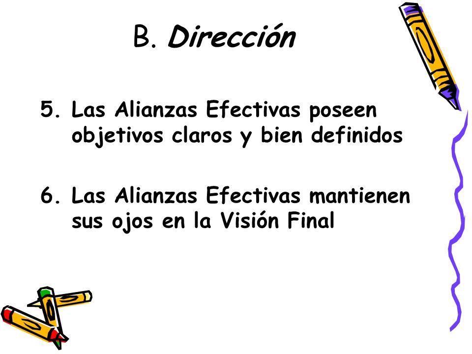 B. Dirección Las Alianzas Efectivas poseen objetivos claros y bien definidos. Las Alianzas Efectivas mantienen sus ojos en la Visión Final.
