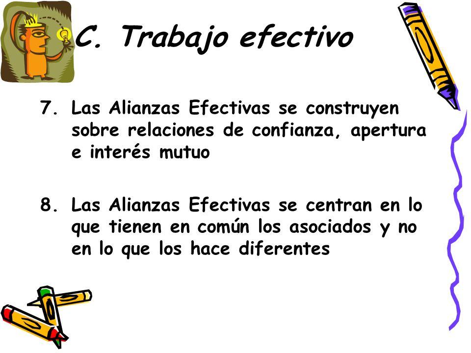 C. Trabajo efectivo Las Alianzas Efectivas se construyen sobre relaciones de confianza, apertura e interés mutuo.