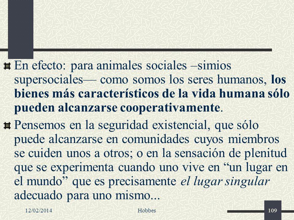 En efecto: para animales sociales –simios supersociales— como somos los seres humanos, los bienes más característicos de la vida humana sólo pueden alcanzarse cooperativamente.