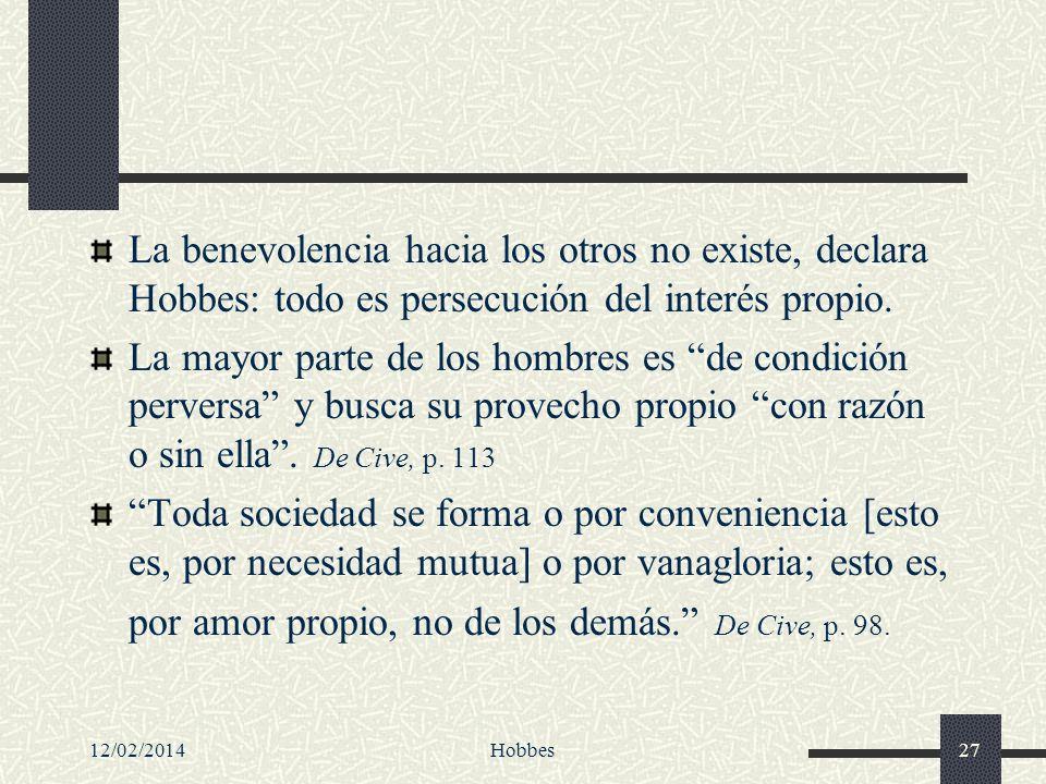 La benevolencia hacia los otros no existe, declara Hobbes: todo es persecución del interés propio.