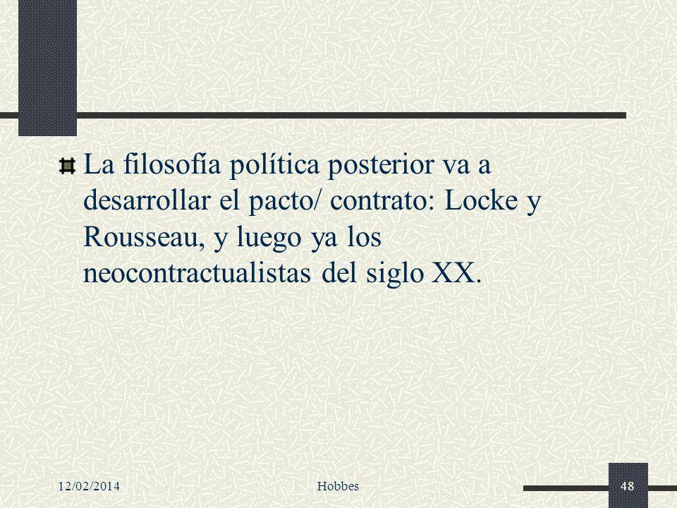 La filosofía política posterior va a desarrollar el pacto/ contrato: Locke y Rousseau, y luego ya los neocontractualistas del siglo XX.