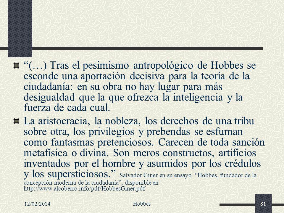 (…) Tras el pesimismo antropológico de Hobbes se esconde una aportación decisiva para la teoría de la ciudadanía: en su obra no hay lugar para más desigualdad que la que ofrezca la inteligencia y la fuerza de cada cual.