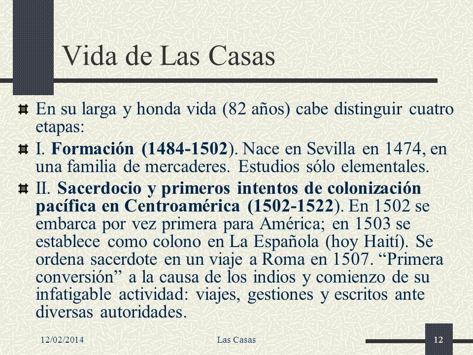 Vida de Las Casas En su larga y honda vida (82 años) cabe distinguir cuatro etapas:
