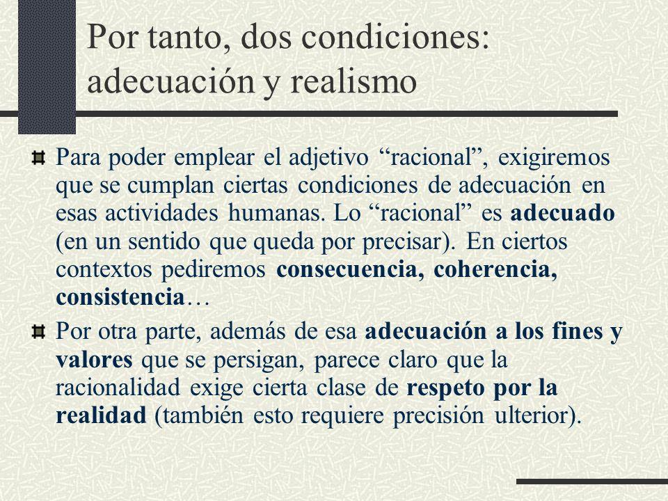 Por tanto, dos condiciones: adecuación y realismo