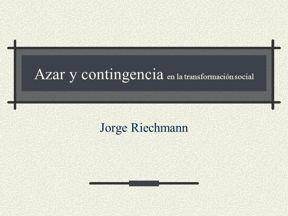 Azar y contingencia en la transformación social