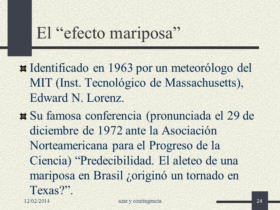 El efecto mariposa Identificado en 1963 por un meteorólogo del MIT (Inst. Tecnológico de Massachusetts), Edward N. Lorenz.