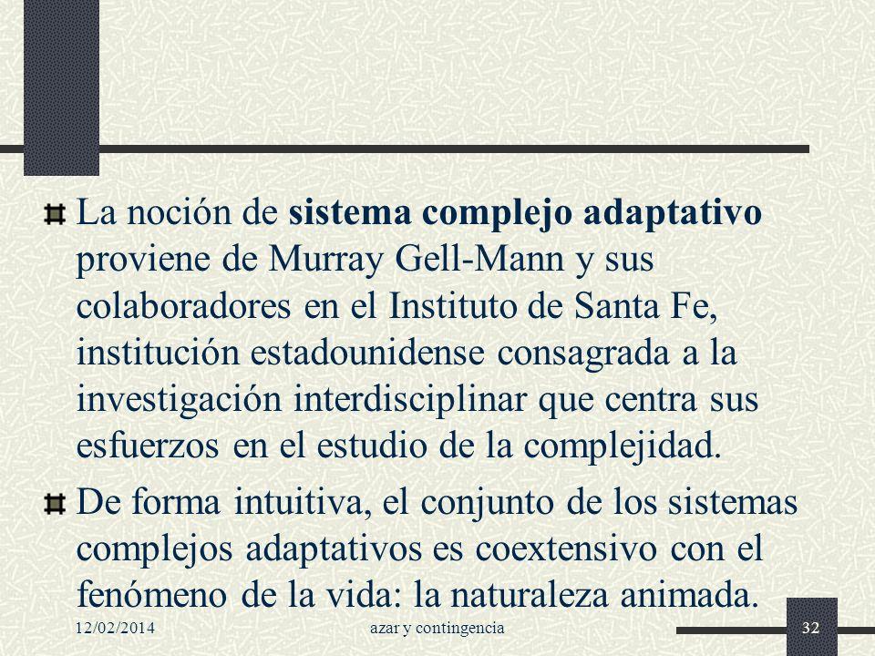 La noción de sistema complejo adaptativo proviene de Murray Gell-Mann y sus colaboradores en el Instituto de Santa Fe, institución estadounidense consagrada a la investigación interdisciplinar que centra sus esfuerzos en el estudio de la complejidad.