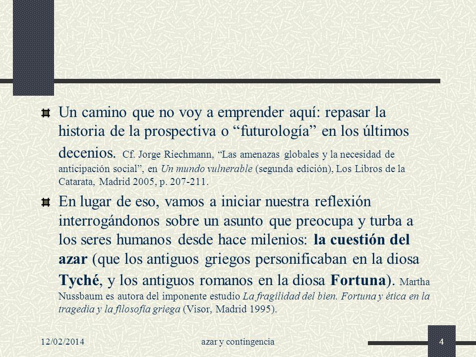 Un camino que no voy a emprender aquí: repasar la historia de la prospectiva o futurología en los últimos decenios. Cf. Jorge Riechmann, Las amenazas globales y la necesidad de anticipación social , en Un mundo vulnerable (segunda edición), Los Libros de la Catarata, Madrid 2005, p. 207-211.