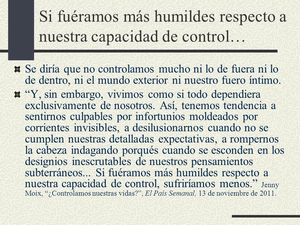 Si fuéramos más humildes respecto a nuestra capacidad de control…