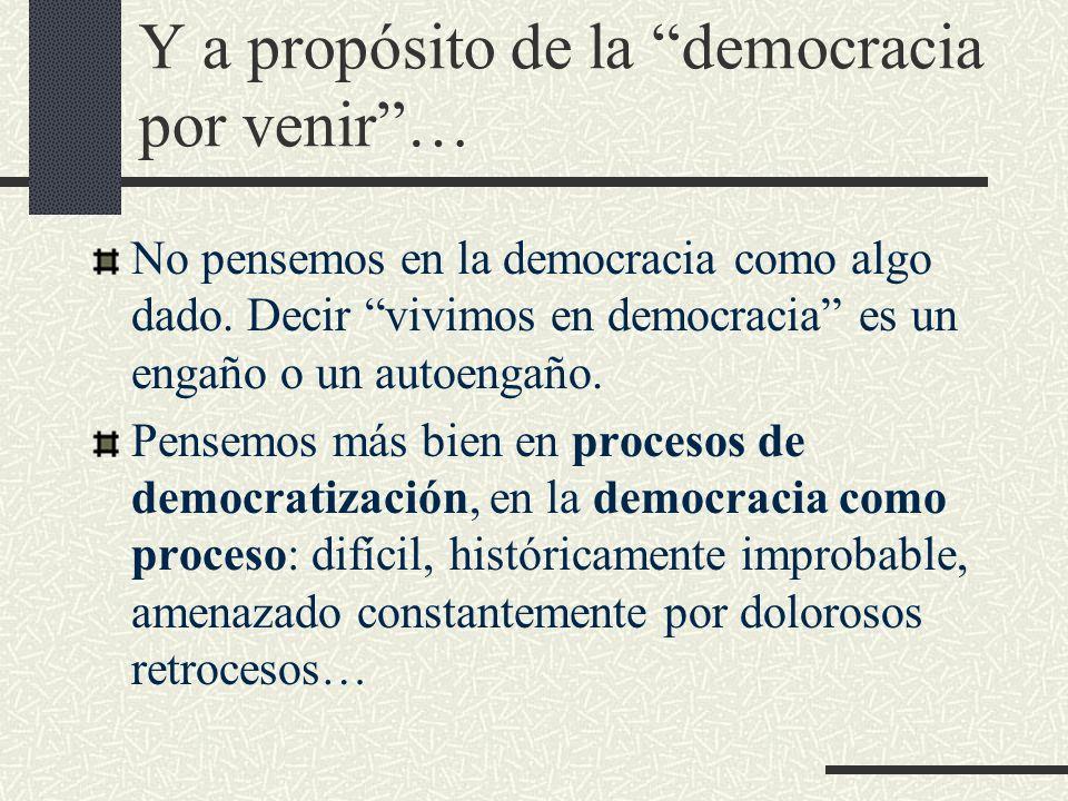 Y a propósito de la democracia por venir …