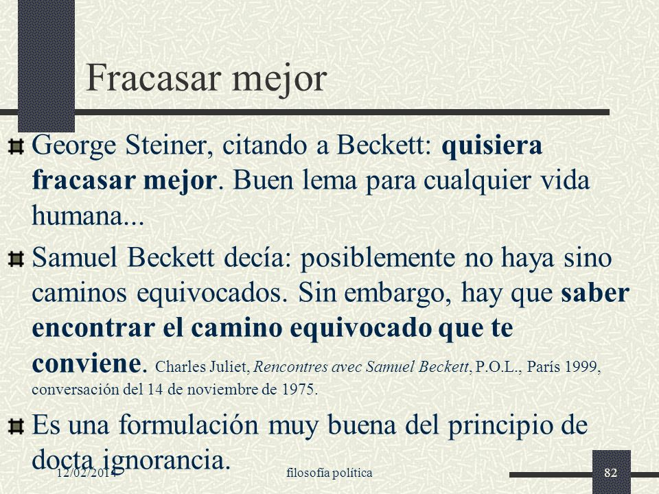 Fracasar mejor George Steiner, citando a Beckett: quisiera fracasar mejor. Buen lema para cualquier vida humana...