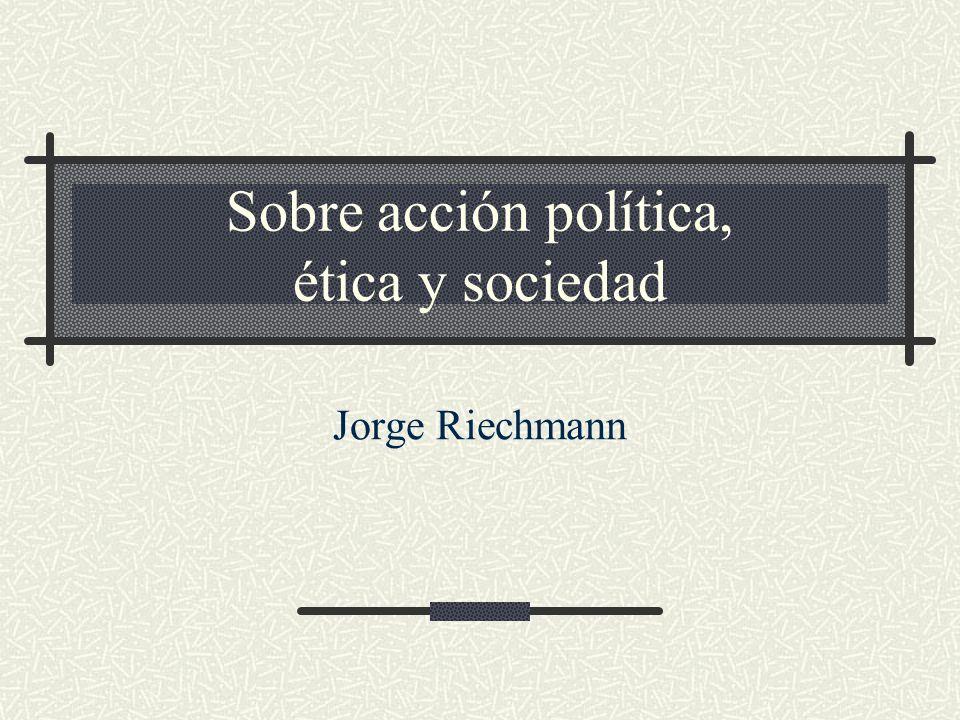 Sobre acción política, ética y sociedad