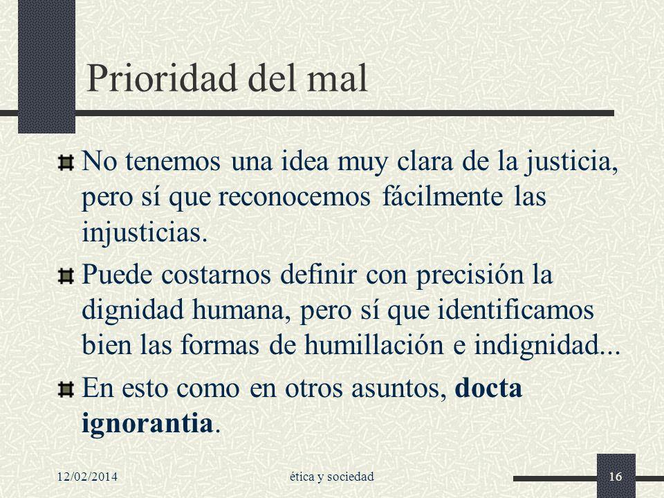 Prioridad del mal No tenemos una idea muy clara de la justicia, pero sí que reconocemos fácilmente las injusticias.