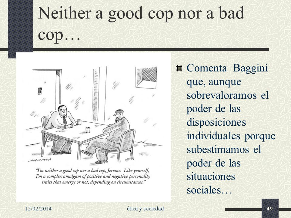 Neither a good cop nor a bad cop…