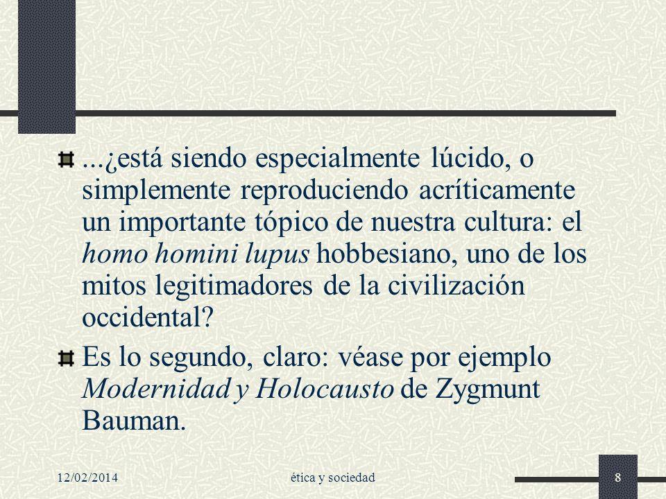 ...¿está siendo especialmente lúcido, o simplemente reproduciendo acríticamente un importante tópico de nuestra cultura: el homo homini lupus hobbesiano, uno de los mitos legitimadores de la civilización occidental