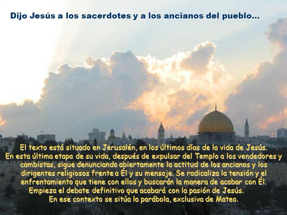 Dijo Jesús a los sacerdotes y a los ancianos del pueblo...