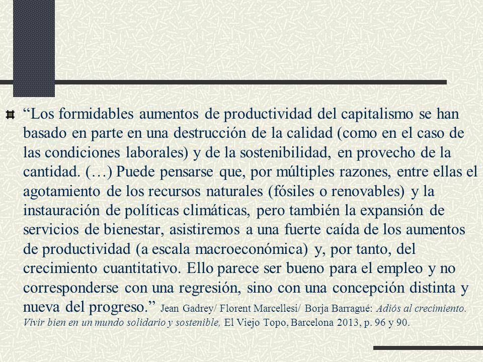 Los formidables aumentos de productividad del capitalismo se han basado en parte en una destrucción de la calidad (como en el caso de las condiciones laborales) y de la sostenibilidad, en provecho de la cantidad.